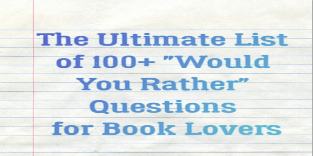 The Ultimate List Of 100 Would You Rather Questions For Book Lovers Hidden In The Stacks